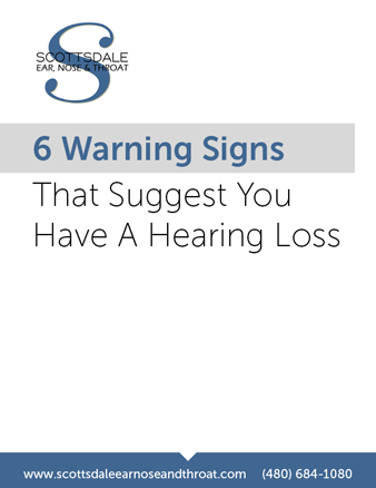 6 warning signs that suggest you have hearing loss | Scottsdale ENT